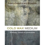 Cold Wax Medium: Techniques, Concepts & Conversations